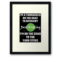 I'm A Yarnaholic On The Road To Recovery Framed Print