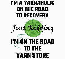 I'm A Yarnaholic On The Road To Recovery Unisex T-Shirt