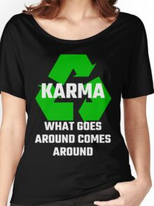 Karma What Goes Around Comes Around Women's Relaxed Fit T-Shirt