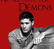 'We all have our Demons'  - Dean Winchester by Chatoevia