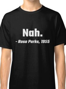 Nah. Rosa Parks 1955 Classic T-Shirt