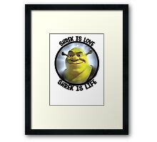 Shrek is Love, Shrek is Life. Framed Print