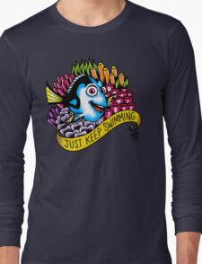 Just Keep Swimming! Long Sleeve T-Shirt