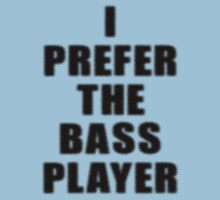 Music Band - I Prefer The Bass Player - Bassist T-Shirt Kids Clothes