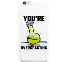 You're Overreacting iPhone Case/Skin