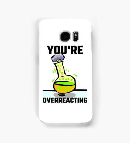 You're Overreacting Samsung Galaxy Case/Skin