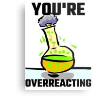 You're Overreacting Metal Print
