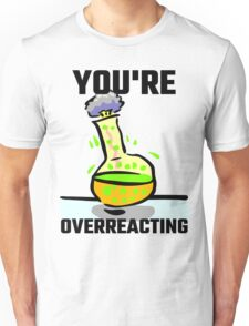 You're Overreacting Unisex T-Shirt