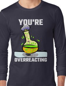 You're Overreacting Long Sleeve T-Shirt