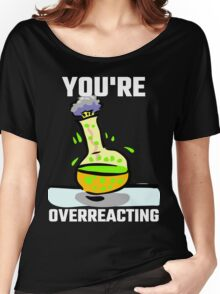 You're Overreacting Women's Relaxed Fit T-Shirt