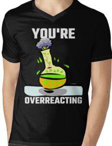 You're Overreacting Mens V-Neck T-Shirt