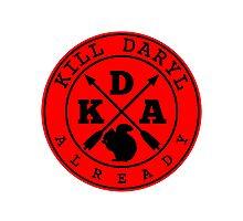 Kill Daryl Already Photographic Print