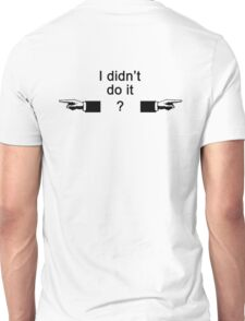 I didn't do it Unisex T-Shirt