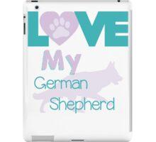 Love my German Shepherd iPad Case/Skin