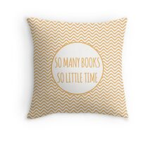 So Many Books, So Little Time! Throw Pillow