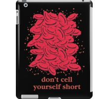 Don't Cell Yourself Short iPad Case/Skin