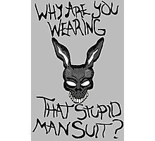 Why are you wearing that stupid man suit? Photographic Print