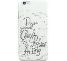"""""""Douse yourself in cheap perfume it's so fitting"""" iPhone Case/Skin"""