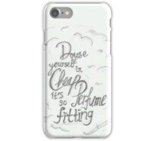 """Douse yourself in cheap perfume it's so fitting"" iPhone Case/Skin"