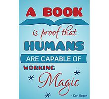 A book is proof that humans are capable of working magic Photographic Print
