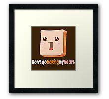 Dont go baking my heart Framed Print