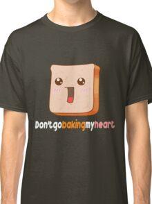 Don't go baking my heart Classic T-Shirt
