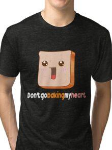 Don't go baking my heart Tri-blend T-Shirt