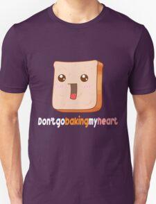 Don't go baking my heart Unisex T-Shirt