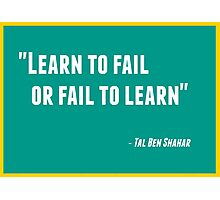 Learn to Fail or Fail to Learn Photographic Print
