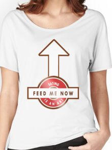 FEED ME NOW - THE ART OF EATING Women's Relaxed Fit T-Shirt