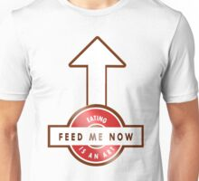 FEED ME NOW - THE ART OF EATING Unisex T-Shirt