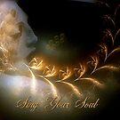 ~ Sing Your Soul ~ by Alexandra  Lexx