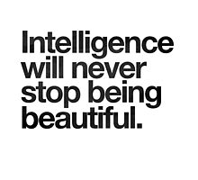 Intelligence Will Never Stop Being Beautiful by hopealittle