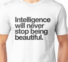 Intelligence Will Never Stop Being Beautiful Unisex T-Shirt