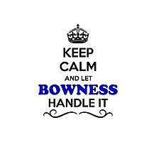 Keep Calm and Let BOWNESS Handle it Photographic Print