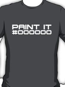 Paint It Black (White Text Version) T-Shirt