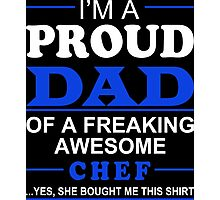 I'm A Proud Dad Of A Freaking Awesome Chef ... Yes, She Bought Me This Shirt - TShirts & Hoodies Photographic Print