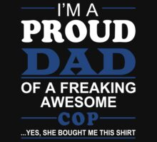 I'm A Proud Dad Of A Freaking Awesome Cop ... Yes, She Bought Me This Shirt - TShirts & Hoodies by funnyshirts2015