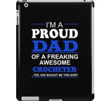 I'm A Proud Dad Of A Freaking Awesome Crocheter ... Yes, She Bought Me This Shirt - TShirts & Hoodies iPad Case/Skin