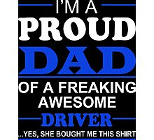 I'm A Proud Dad Of A Freaking Awesome Driver ... Yes, She Bought Me This Shirt - TShirts & Hoodies Photographic Print