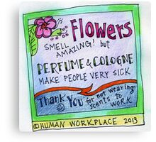 Flowers Smell Amazing - But Perfume Makes People Sick  Canvas Print