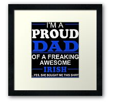 I'm A Proud Dad Of A Freaking Awesome Irish ... Yes, She Bought Me This Shirt - TShirts & Hoodies Framed Print