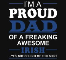 I'm A Proud Dad Of A Freaking Awesome Irish ... Yes, She Bought Me This Shirt - TShirts & Hoodies by funnyshirts2015