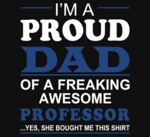I'm A Proud Dad Of A Freaking Awesome Professor ... Yes, She Bought Me This Shirt - TShirts & Hoodies by funnyshirts2015