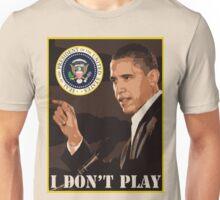I Don't Play Unisex T-Shirt