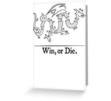 Win, or Die.  Greeting Card