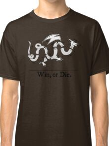 Win, or Die.  Classic T-Shirt
