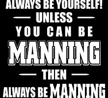 always be yourself unless u can be a manning then always be a manning by trendz