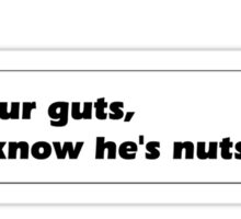 In your guts, you know he's nuts Sticker