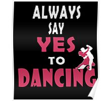 always say yes to dancing Poster